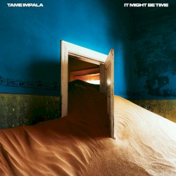 It Might Be Time by Tame Impala