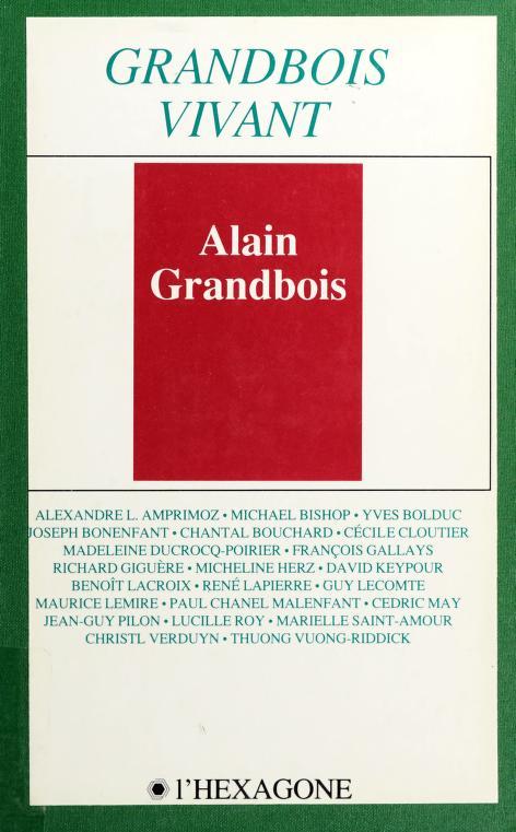 Grandbois vivant by organisé par le Centre de recherches en poésie québécoise d'aujourd'hui de l'Université de Toronto et tenu à l'Université de Toronto du 14 au 17 mars 1985 ; [communications de] Alexandre L. Amprimoz ... [et al.].