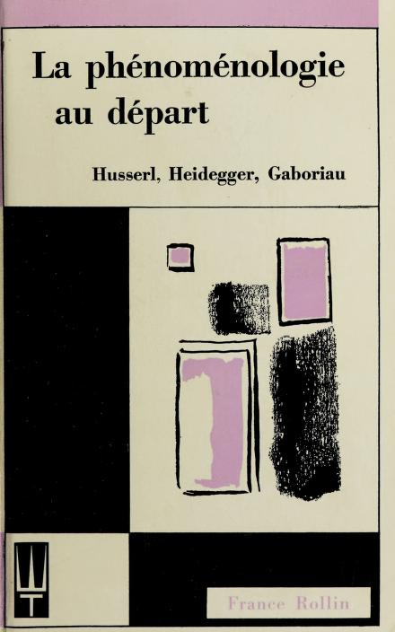 La Phénoménologie au départ, Husserl, Heidegger, Gaboriau by France Rollin