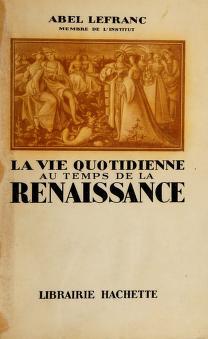 Cover of: La vie quotidienne au temps de la renaissance   A. Lefranc