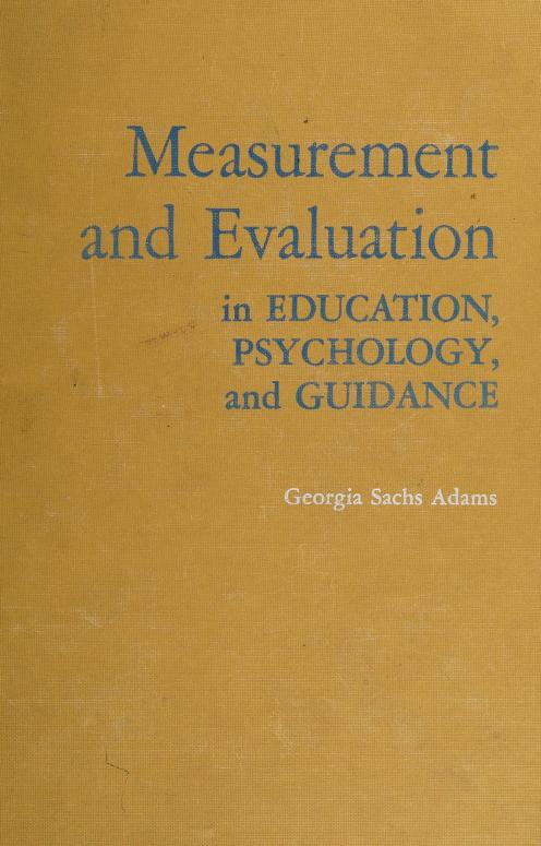 Measurement and evaluation in education, psychology, and guidance by Georgia Sachs Adams